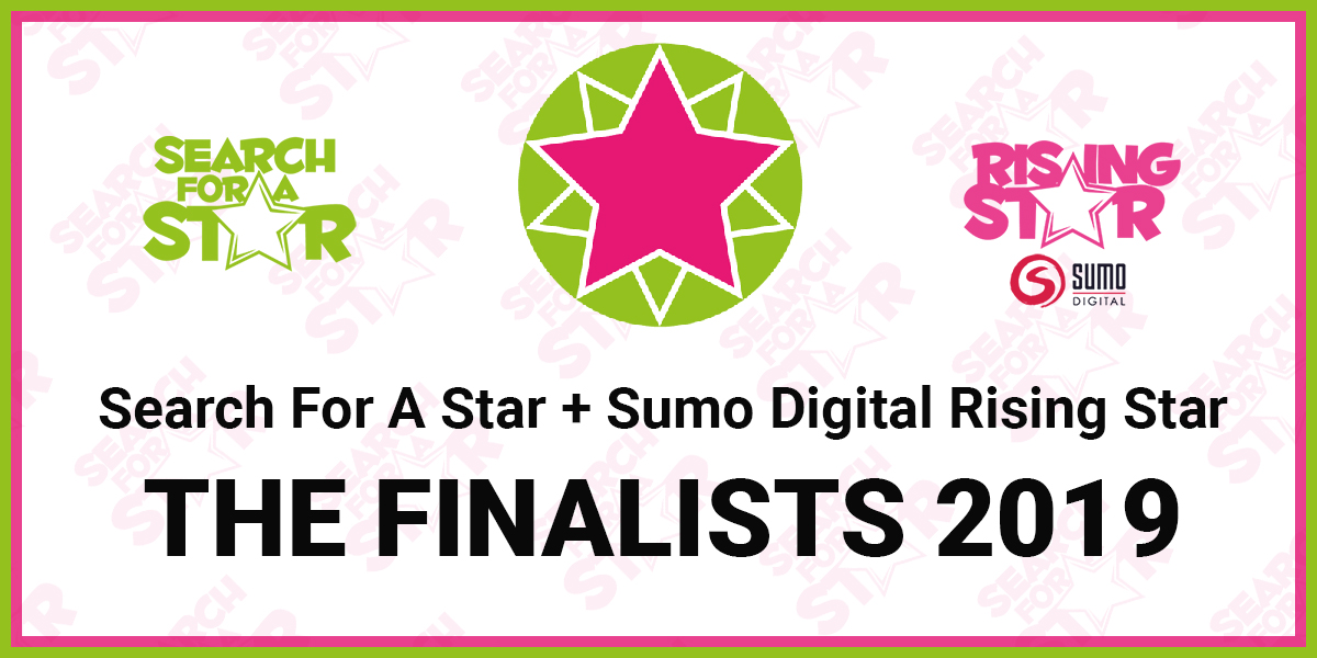 Search For A Star + Sumo Digital Rising Star : The Finalists 2019