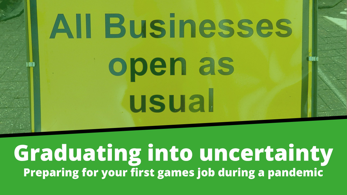 Graduating into uncertainty; preparing for your first games job during a pandemic.