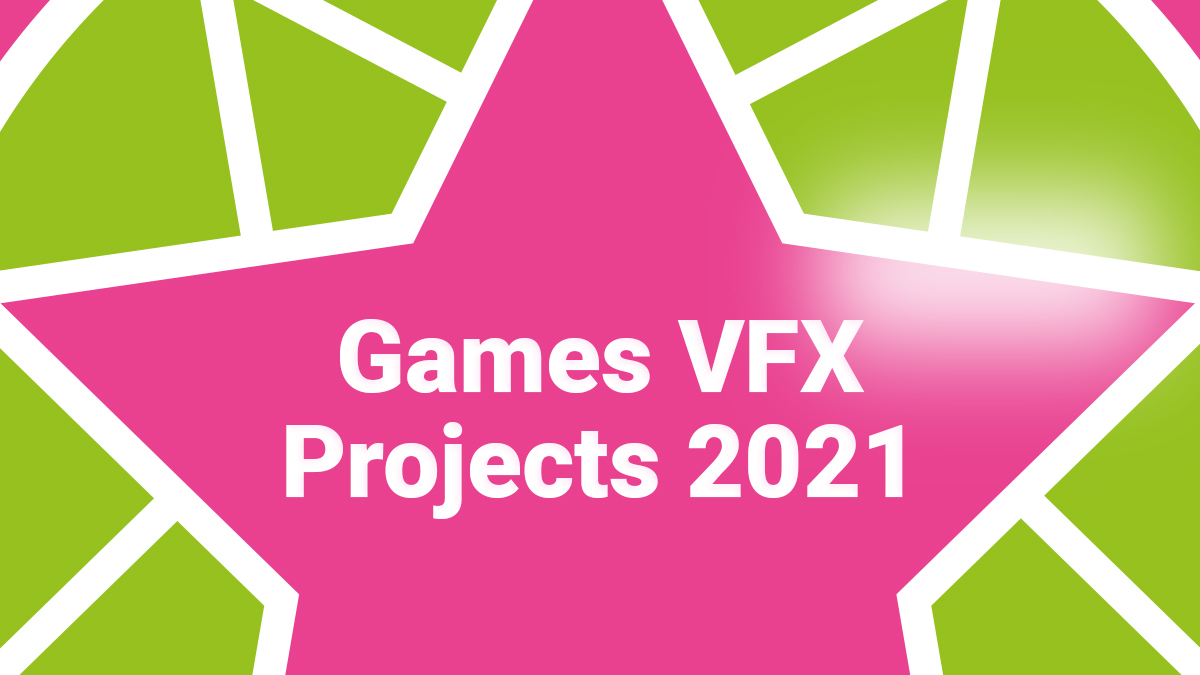 Games VFX Projects 2021 - Search For A Star & d3t Rising Star